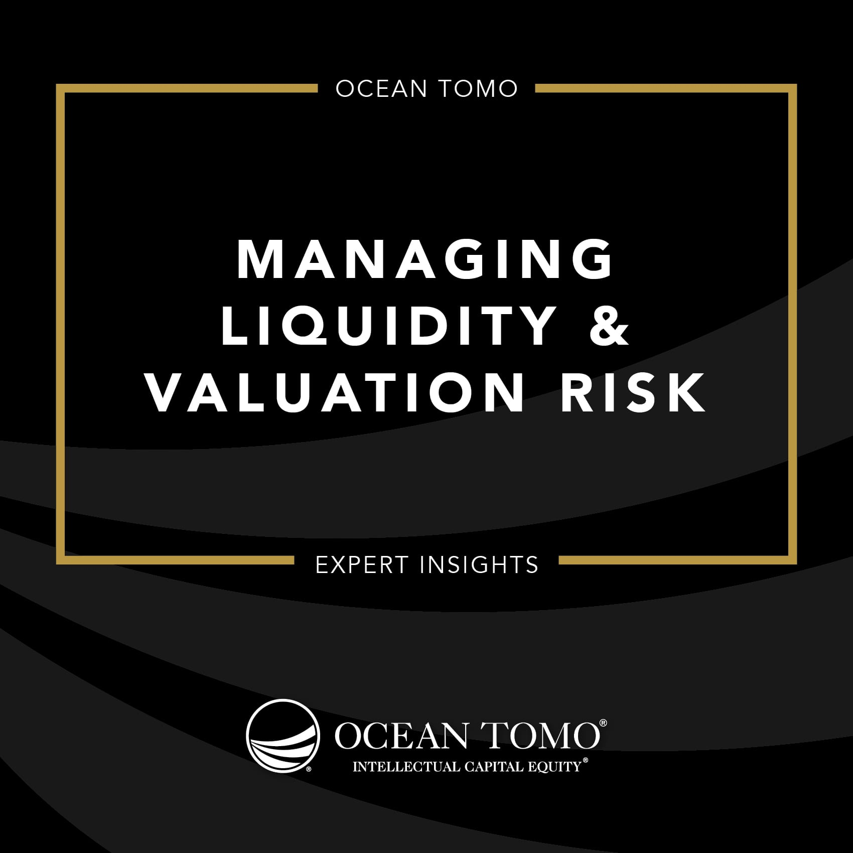 Liquidity and Valuation Risk Considerations for Asset Managers - Ocean Tomo